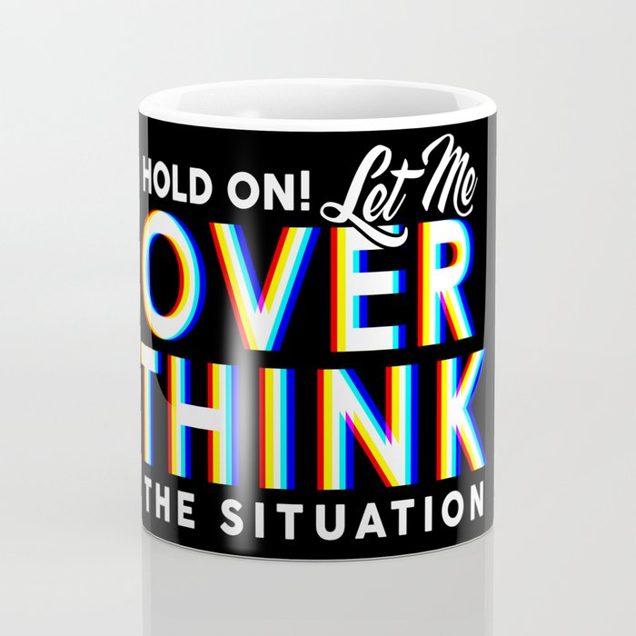 Hold On! Let Me Overthink the Situation Coffee Mug
