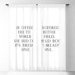 He offered her the world. She said boy, it's already mine. Blackout Curtain