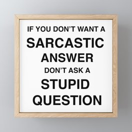 if you don't want a sarcastic answer don't ask a stupid question Framed Mini Art Print