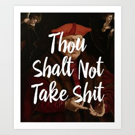 Thou Shalt Not Take Shit Art Print
