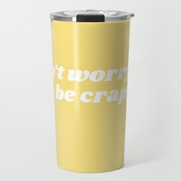 don't worry be crappy Travel Mug