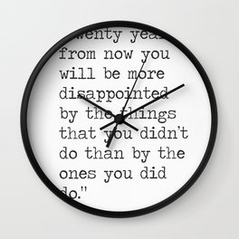 """""""Twenty years from now you will be more disappointed..."""" Mark Twain quote Wall Clock"""