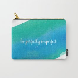 be perfectly imperfect Carry-All Pouch