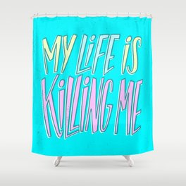 My Life Is Killing Me Shower Curtain