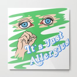 It's Just Allergies (Green) | @makemeunison Digital Il-Lit-Strations Metal Print
