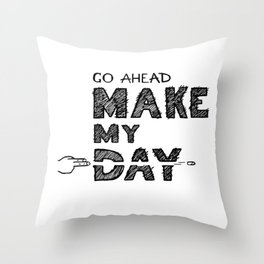 Go ahead, Make My Day - handlettering quote Black&White geek and nerds design Throw Pillow