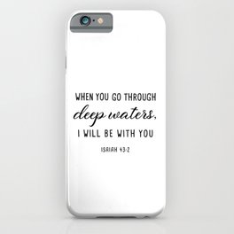 WHEN YOU  GO THROUGH deep waters, I WILL BE  WITH YOU ISAIAH 43:2 iPhone Case