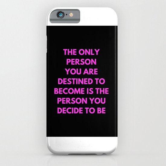 THE ONLY PERSON YOU ARE DESTINED TO BECOME IS THE PERSON YOU DECIDE TO BE iPhone & iPod Case