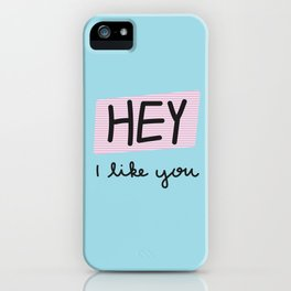 HEY I like you iPhone Case