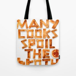 Too many cooks spoil the broth Tote Bag