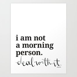 i am not a morning person - deal with it. Art Print