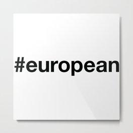 EUROPEAN Metal Print