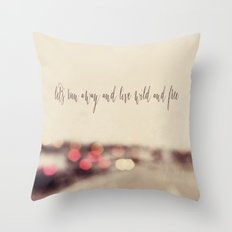 let's run away and live wild and free Throw Pillow
