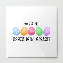 Have An Eggcellent Easter! Metal Print