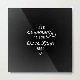 Love More (Black) Typography Quote Metal Print