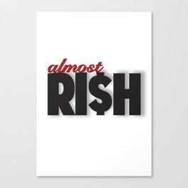 Almost Ri$h Canvas Print