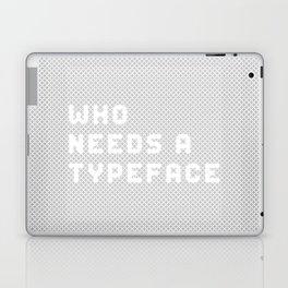 Who needs a typeface? Laptop & iPad Skin