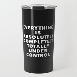 Completely Under Control Funny Quote Travel Mug