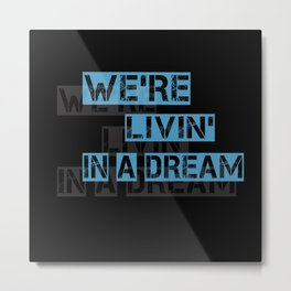 We are living in a dream Metal Print