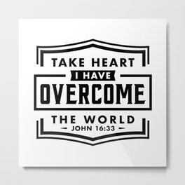 Take Heart I have overcome the world Metal Print