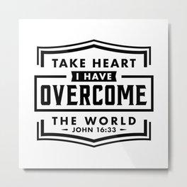 Take Heart I have overcome the world Metal Print