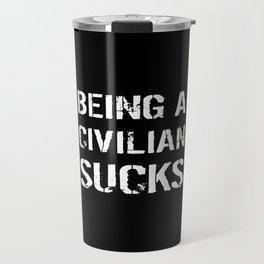 Being A Civilian Sucks Travel Mug