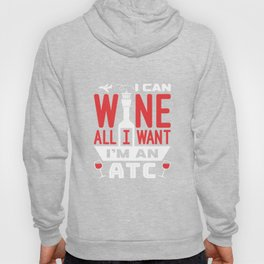 Air Traffic Controller I Can Wine All I Want I'm An ATC Hoody
