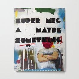 Super Mega Maybe Something Metal Print