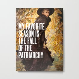 My Favorite Season Is The Fall Of The Patriarchy Metal Print