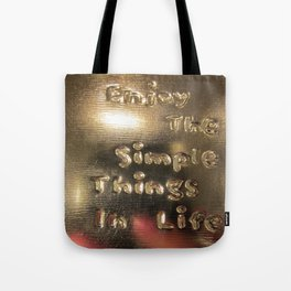 The simple things in life in a shine Tote Bag