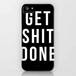 Get Shit Done (Black) iPhone Case