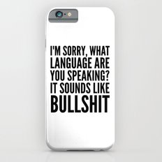 I'm Sorry, What Language Are You Speaking? It Sounds Like Bullshit iPhone 6s Slim Case