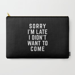 Sorry I'm Late Funny Quote Carry-All Pouch