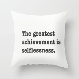 The greatest achievement is selflessness. Throw Pillow