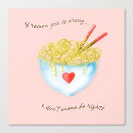 Bowl of Ramen with Chopsticks | If Ramen You is Wrong Word Art...on Pink Canvas Print
