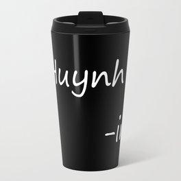 #Huynh-ing (Inverted) Travel Mug