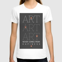 ART NEVER COMES FROM HAPINESS T-shirt