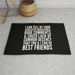 I CAN TELL BY YOUR SARCASTIC UNDERTONES, RUDE COMMENTS... CAN BE BEST FRIENDS (Black & White) Rug