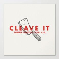 Cleave it - Zombie Survival Tools Canvas Print