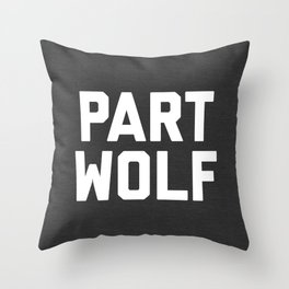 Part Wolf Funny Quote Throw Pillow