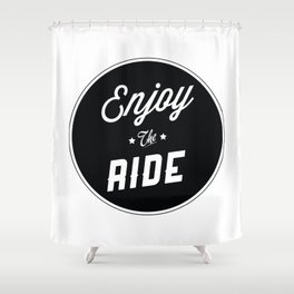 Typography Enjoy The Ride Shower Curtain