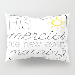 His Mercies are New Every Morning Pillow Sham