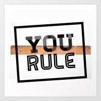 You Rule Art Print