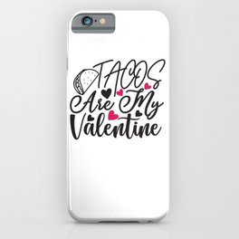 Tacos Are My Valentine - Funny Love humor - Cute typography - Lovely and romantic quotes illustration iPhone Case