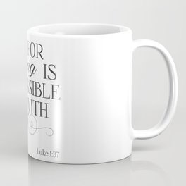 For Nothing Is Impossible With God Coffee Mug