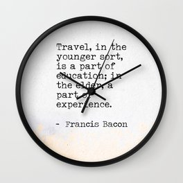 Francis Bacon travel quote Wall Clock
