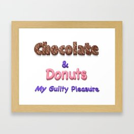 Chocolate & Donuts My Guilty Pleasure Framed Art Print