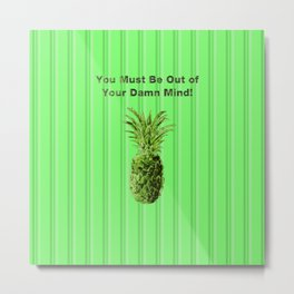 You Must be Out of your Damn Mind! Metal Print