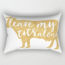 LEAVE MY TITS ALONE vegan cow quote Rectangular Pillow