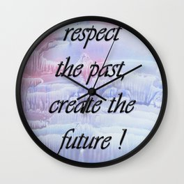 Respect the past , create the future . Wall Clock